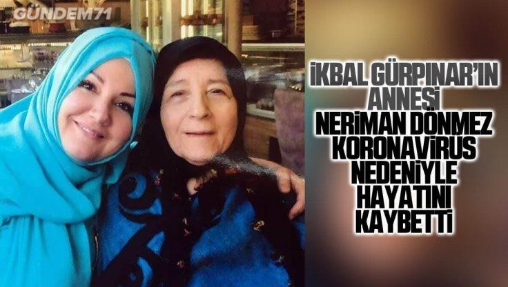 İkbal Gürpınar'ın Annesi Koronavirüs Nedeniyle Hayatını Kaybetti