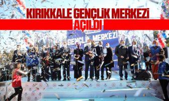 Kırıkkale Gençlik Merkezi Açılışı Yapıldı