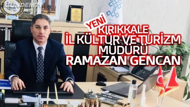 Kırıkkale Kültür ve Turizm İl Müdürlüğüne Ramazan Gencan Atandı