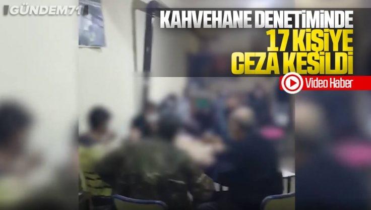 Kırıkkale'de Kahvehane Denetiminde 17 Kişiye Ceza