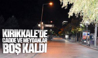 Kırıkkale'de Sokağa Çıkma Yasağı Başladı