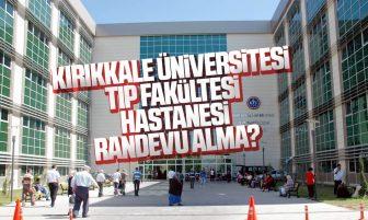 Kırıkkale Tıp Fakültesi Hastanesi Randevu Nasıl Alınır?