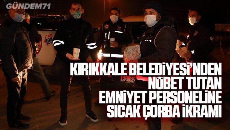 Kırıkkale Belediyesi'nden Nöbet Tutan Emniyet Personeline Sıcak Çorba İkramı