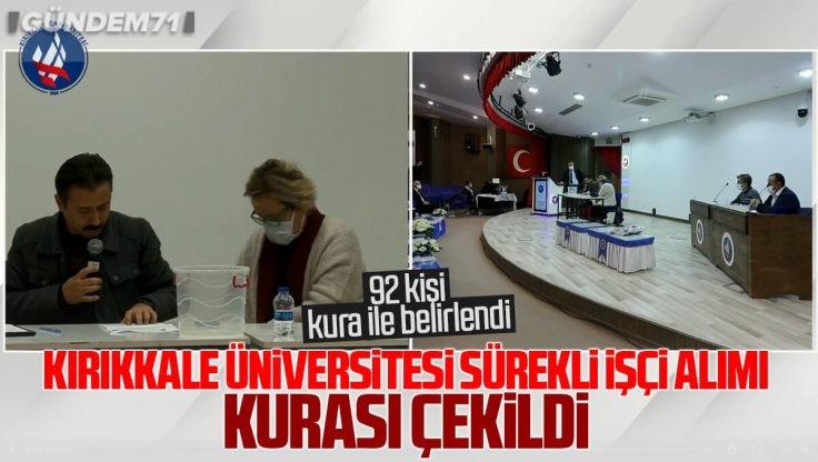 Kırıkkale Üniversitesi Sürekli İşçi Alımı Kura Çekimi Sonuçları