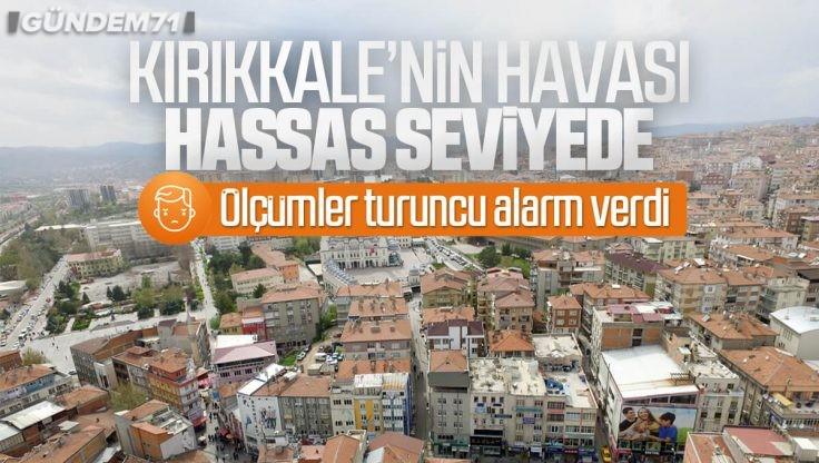 Kırıkkale'nin Havası Hassas Seviyede