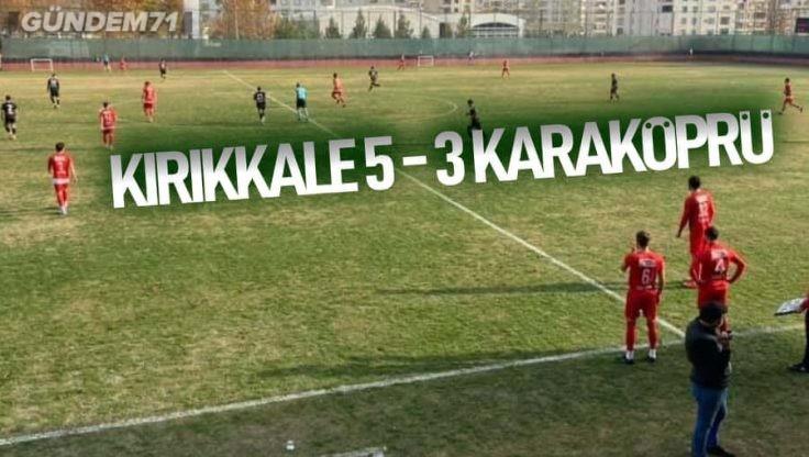 Kırıkkale Büyük Anadoluspor, Karaköprü Belediyespor'u 5-3 Yendi