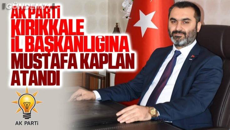Ak Parti Kırıkkale İl Başkanı Mustafa Kaplan Atandı
