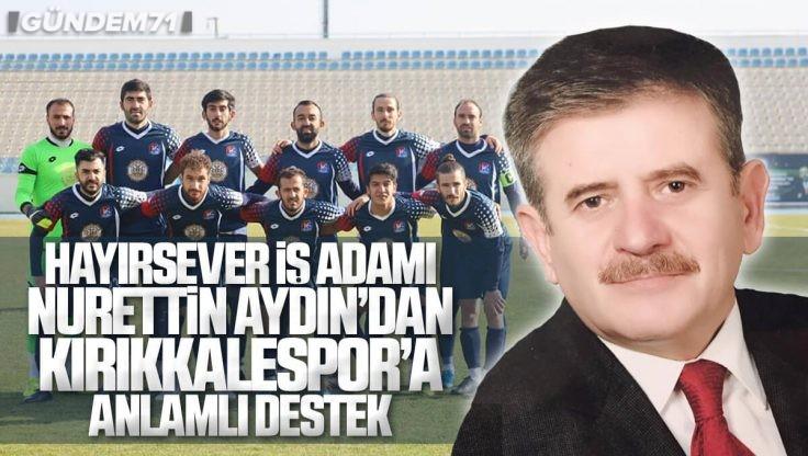 İş Adamı Nurettin Aydın'dan Kırıkkalespor'a 60 Bin TL'lik Maddi Destek