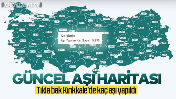 Türkiye Aşı Haritası Erişime Açıldı; Kırıkkale'de Aşılanan Kişi Sayısı Kaç?
