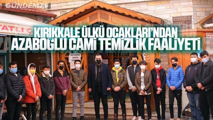 Kırıkkale Ülkü Ocakları Azaboğlu Cami Temizliği Yaptı