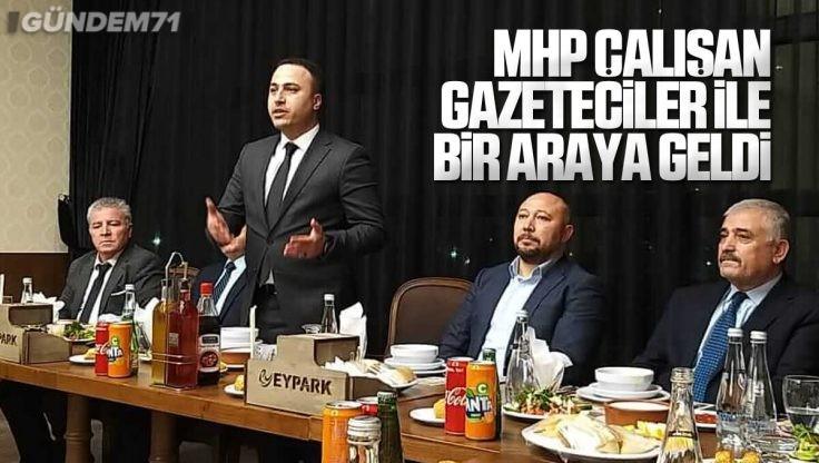MHP Çalışan Gazeteciler İle Bir Araya Geldi