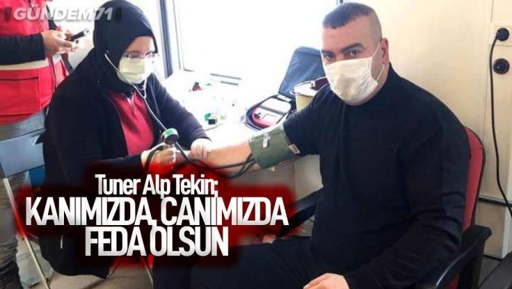 """Tuner Alp Tekin: """"Canımızda Kanımızda Feda Olsun"""