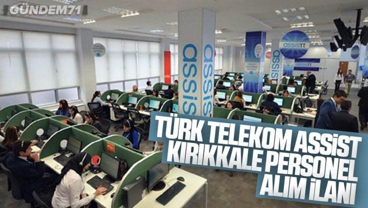 Türk Telekom Assistt Kırıkkale'de Dahil 14 İlde Yeni Personel Alımları Yapacak