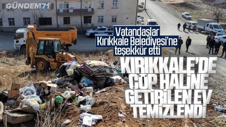 Kırıkkale Belediyesi Çöp Evi Temizledi