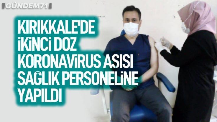 Kırıkkale'de İkinci Doz Koronavirüs Aşısı Sağlık Personeline Yapıldı