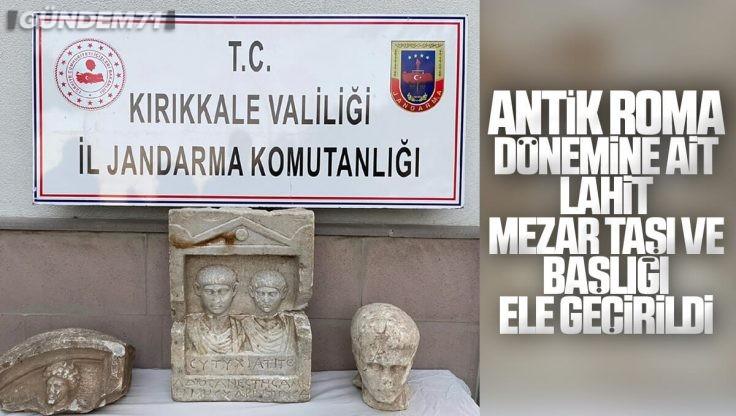 Kırıkkale'de Antik Roma Dönemine Ait Tarihi Eser Ele Geçirildi