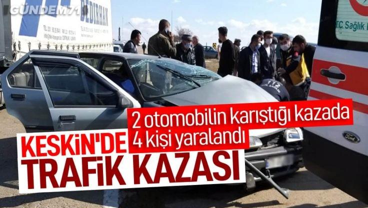 Kırıkkale Keskin'de Trafik Kazası; 4 Kişi Yaralandı