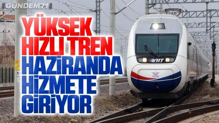 Ankara-Sivas Yüksek Hızlı Tren Hattı, Haziranda Hizmete Girecek