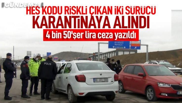 Kırıkkale'de HES Kodu Riskli Çıkan 2 Sürücü Karantina Yurduna Yerleştirildi