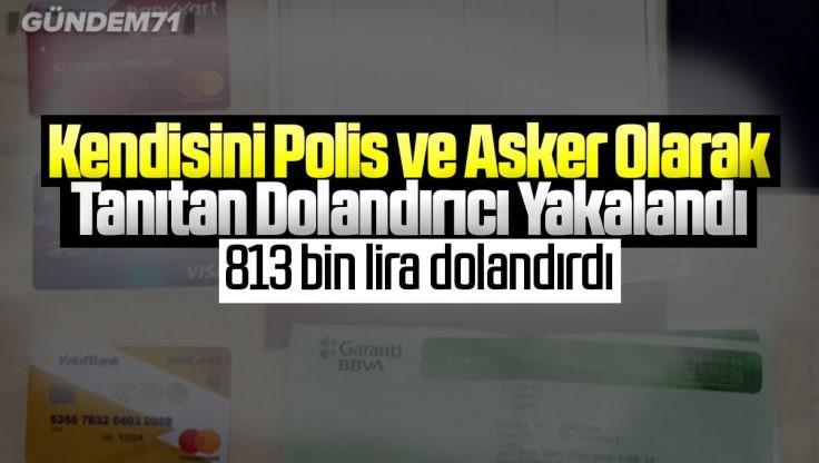 Kırıkkale'de Kendisini Polis ve Asker Olarak Tanıtan Dolandırıcı Yakalandı