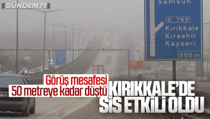 Kırıkkale'de Sis Hayatı Olumsuz Etkiledi