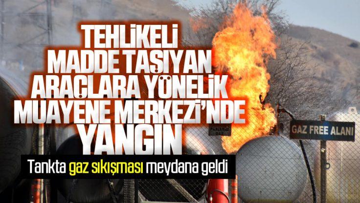 Kırıkkale Tehlikeli Madde Taşıyan Araçlara Yönelik Muayene Merkezi'nde Yangın