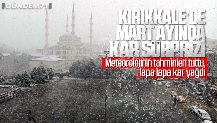 Meteoroloji'nin Tahminleri Tuttu; Kırıkkale'ye Mart Ayında Lapa Lapa Kar Yağdı