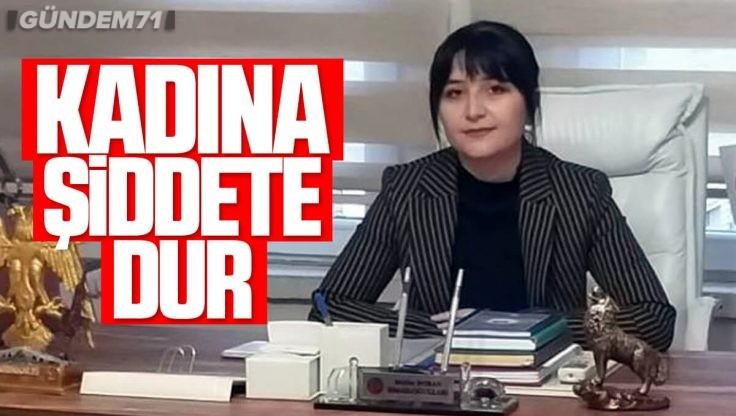 """MHP Kırıkkale İl Kadın Kolları Başkanı Melike Boran İsmailoğulları; """"Kadına Şiddete Dur"""""""