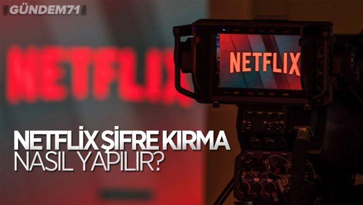 Netflix Şifre Kırma ve Hesap Çalma Nasıl Yapılır?