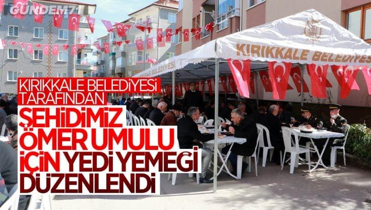 Şehidimiz Ömer Umulu İçin Kırıkkale Belediyesi Tarafından Yedi Yemeği Verildi