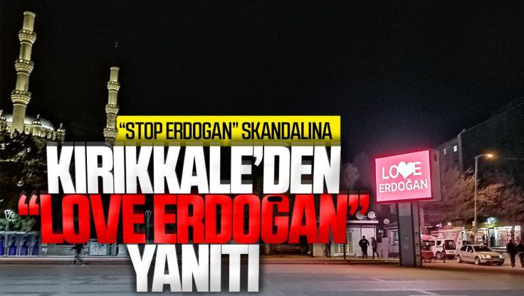 """ABD'deki """"Stop Erdoğan"""" Skandalına Kırıkkale'den Yanıt: """"Love Erdoğan"""""""