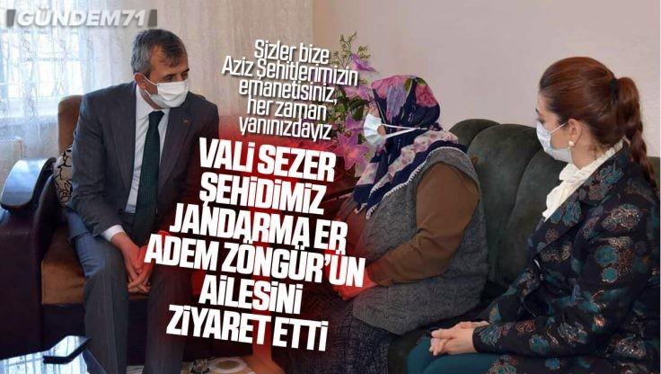 Vali Sezer Şehidimiz Jandarma Er Adem Zöngür'ün Ailesini Ziyaret Etti