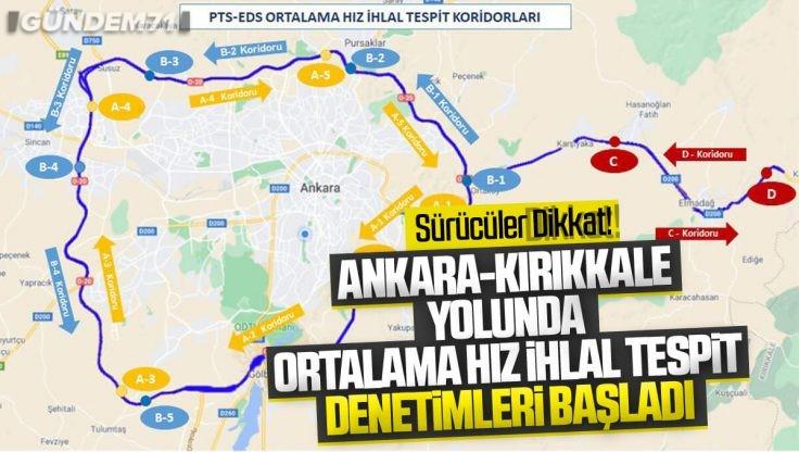 Ankara Çevre Yolu İle Kırıkkale Arasında 'Ortalama Hız İhlal Tespit Sistemi' Oluşturuldu