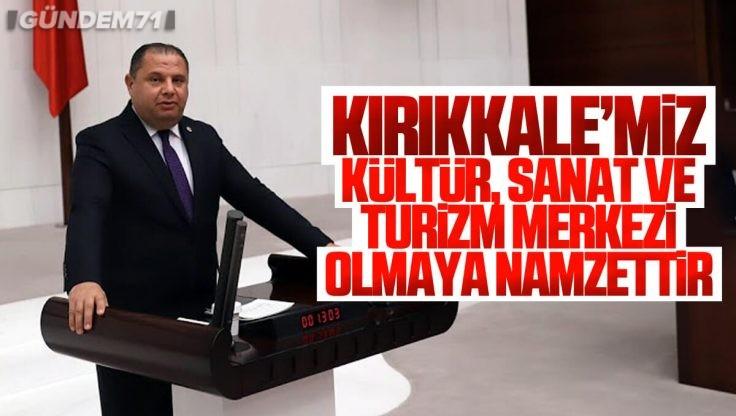 Halil Öztürk TBMM'de Kırıkkale'nin Tarihi, Turistik ve Kültürel Değerlerini Konuştu