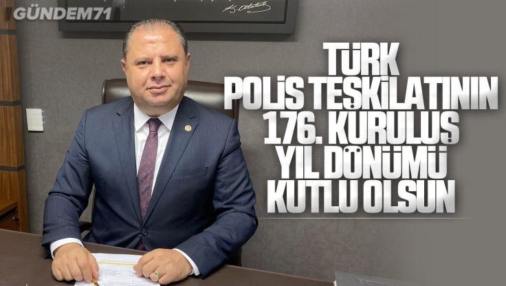 Halil Öztürk Türk Polis Teşkilatının Kuruluşunun 176. Yıl Dönümü Nedeniyle Kutlama Mesajı Yayımladı