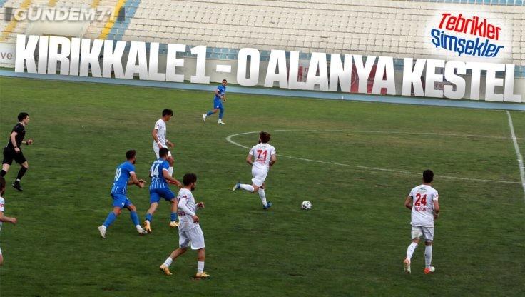 Kırıkkale Büyük Anadoluspor, Alanya Kestelspor'u 1-0 Yendi
