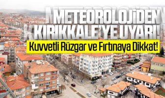 Meteorolojiden Kırıkkale'ye Uyarı; Kuvvetli Rüzgar ve Fırtına'ya Dikkat