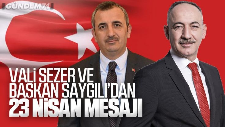 Vali Sezer ve Başkan Saygılı'dan 23 Nisan Mesajı
