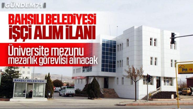 Kırıkkale Bahşılı Belediyesi İşçi Alımı Yapıyor
