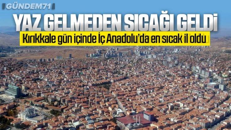 Kırıkkale, Gün İçinde İç Anadolu'da Hava Sıcaklık Rekor Kırdı
