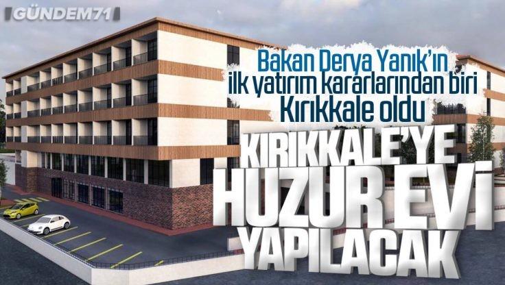 Kırıkkale'ye Huzur Evi Yapılacak