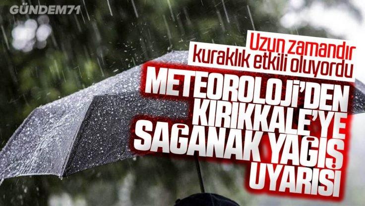 Meteorolji'den Kırıkkale'ye Sağanak Yağış Uyarısı