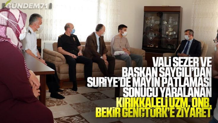 Vali Sezer ve Başkan Saygılı'dan Mayın Patlaması Sonucu Yaralanan Kırıkkale'li Uzm. Onb. Bekir Gençtürk'e Ziyaret