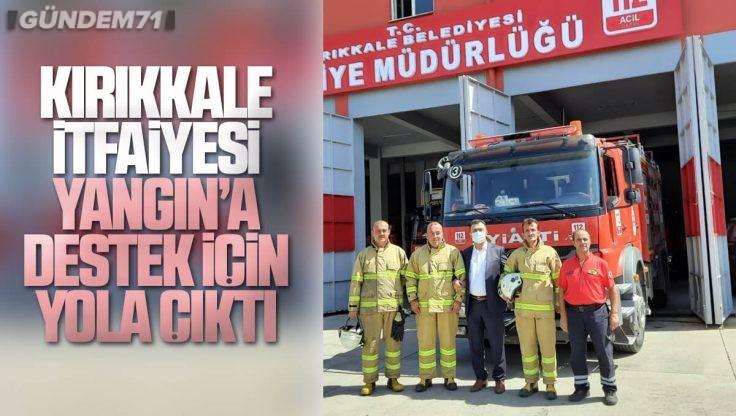 Kırıkkale İtfaiyesi Antalya'daki Yangın İçin Yardıma Gitti