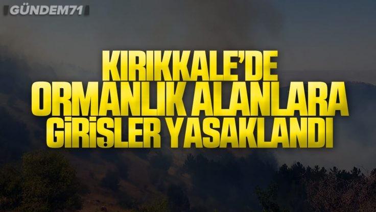Kırıkkale'de Ormanlık Alanlara ve Ağaçlandırma Sahalarına Giriş Yasaklandı