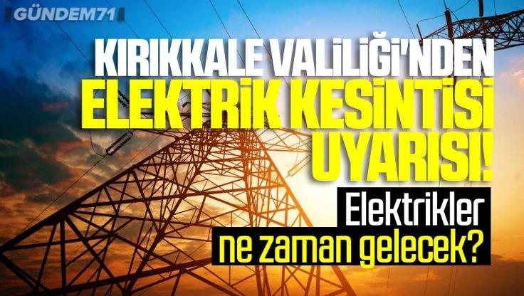 Kırıkkale Valiliğinden Elektrik Kesintisi Uyarısı! Kırıkkale'de Elektrikler Ne Zaman Gelecek?