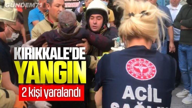 Kırıkkale'de Yangın; 2 Kişi Yaralandı