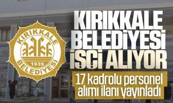 Kırıkkale Belediyesi İşçi Alımı Yapıyor; Kadrolu 17 Personel Alınacak