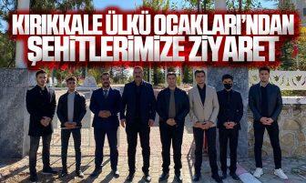 Kırıkkale Ülkü Ocakları'ndan Şehitlik Ziyareti