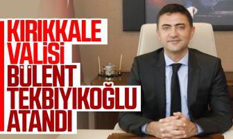 Kırıkkale Valisi Bülent Tekbıyıkoğlu Atandı